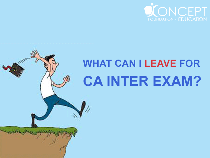 WHAT CAN I LEAVE FOR CA INTER EXAM?