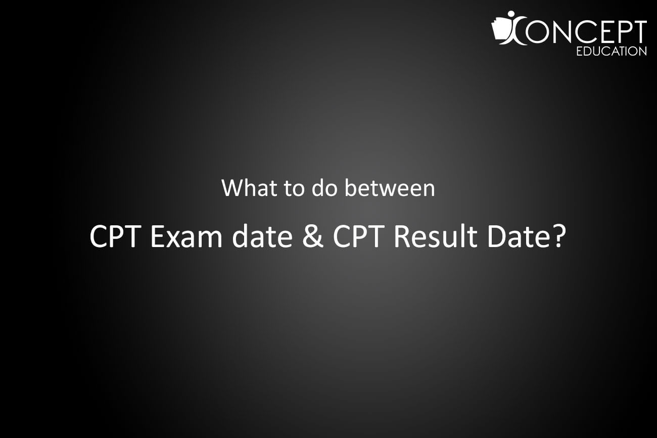 What to do between CPT Exam date & CPT Result Date?